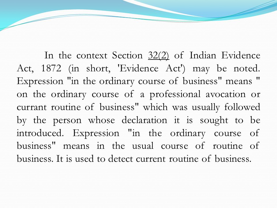In the context Section 32(2) of Indian Evidence Act, 1872 (in short, Evidence Act ) may be noted.