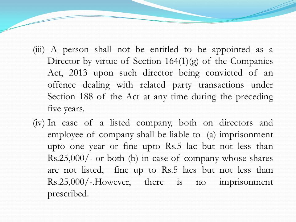 (iii) A person shall not be entitled to be appointed as a Director by virtue of Section 164(1)(g) of the Companies Act, 2013 upon such director being convicted of an offence dealing with related party transactions under Section 188 of the Act at any time during the preceding five years.