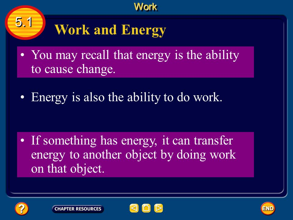 When work is done, a transfer of energy always occurs. Work and Energy This is easy to understand when you think about how you feel after carrying a h