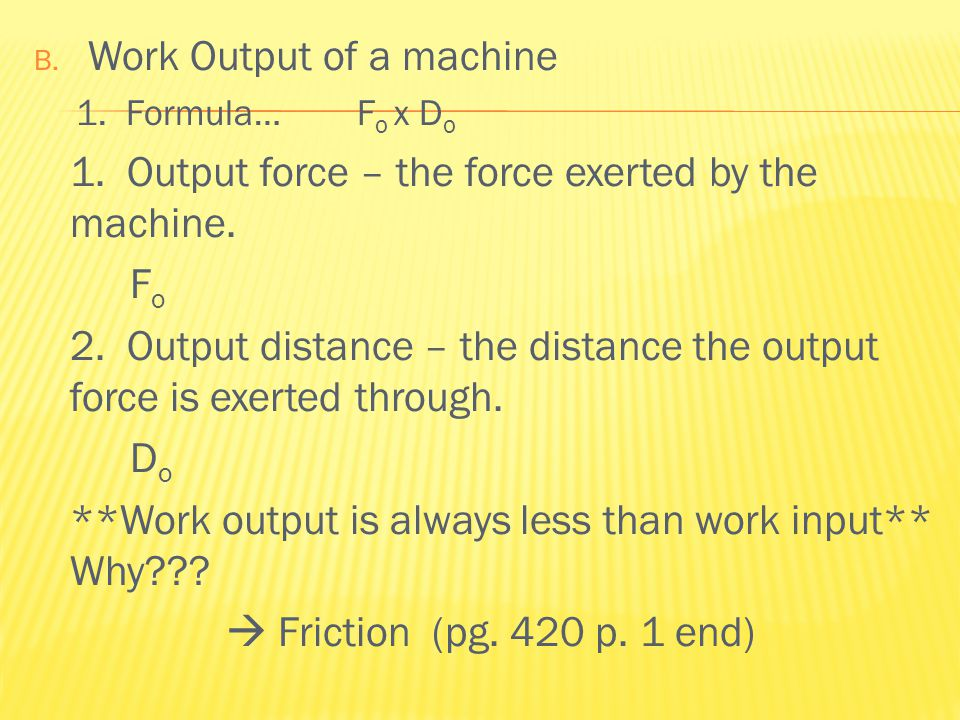 B. Work Output of a machine 1. Formula… F o x D o 1.
