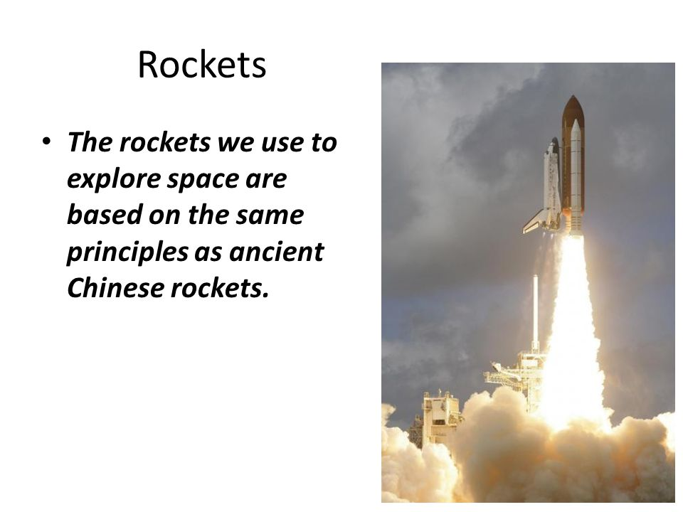 Rockets The rockets we use to explore space are based on the same principles as ancient Chinese rockets.
