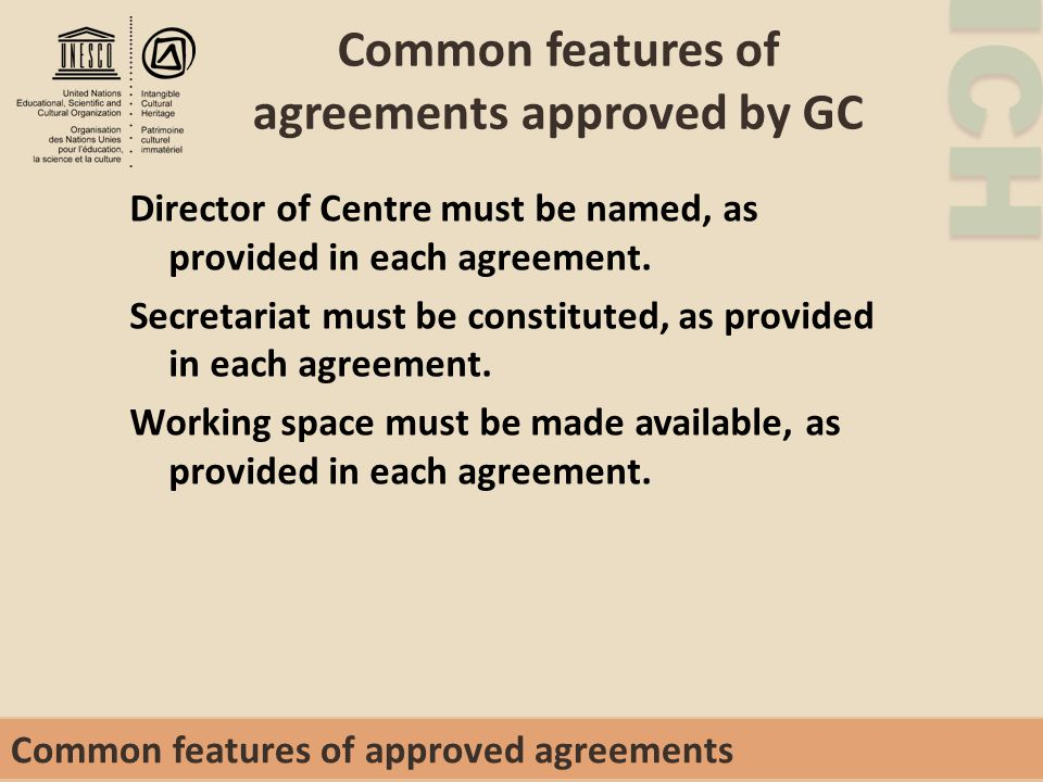 ICH Common features of agreements approved by GC Director of Centre must be named, as provided in each agreement.