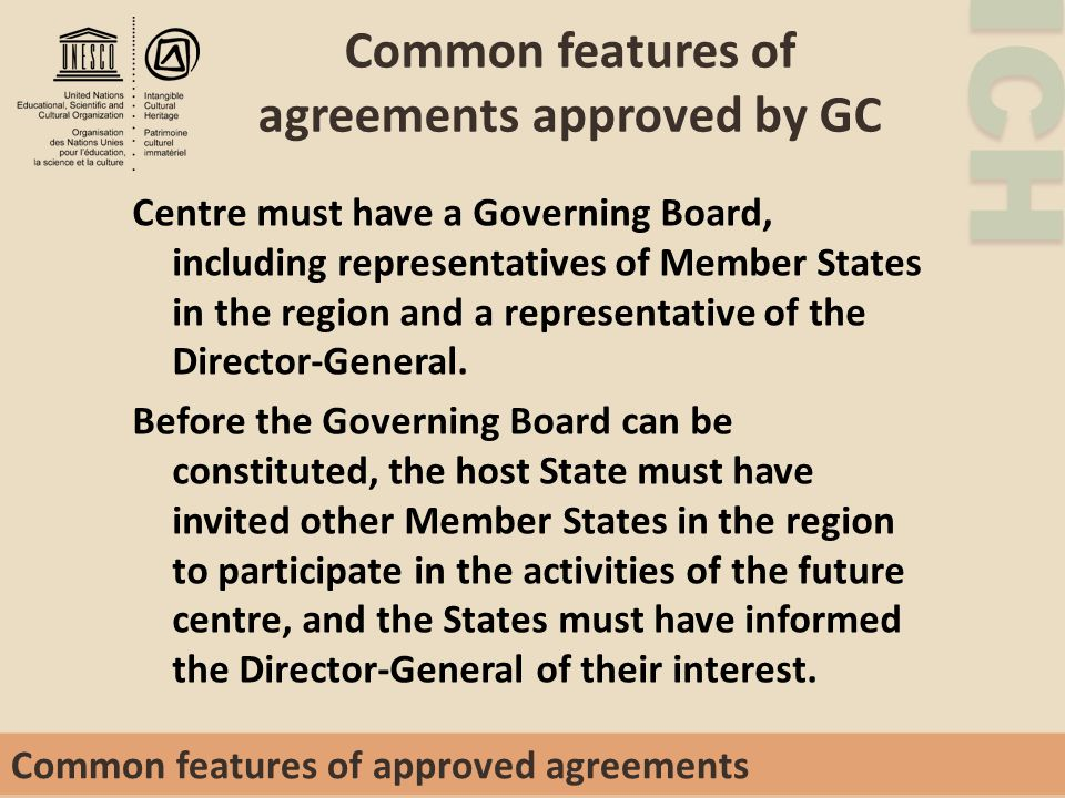 ICH Common features of agreements approved by GC Centre must have a Governing Board, including representatives of Member States in the region and a representative of the Director-General.