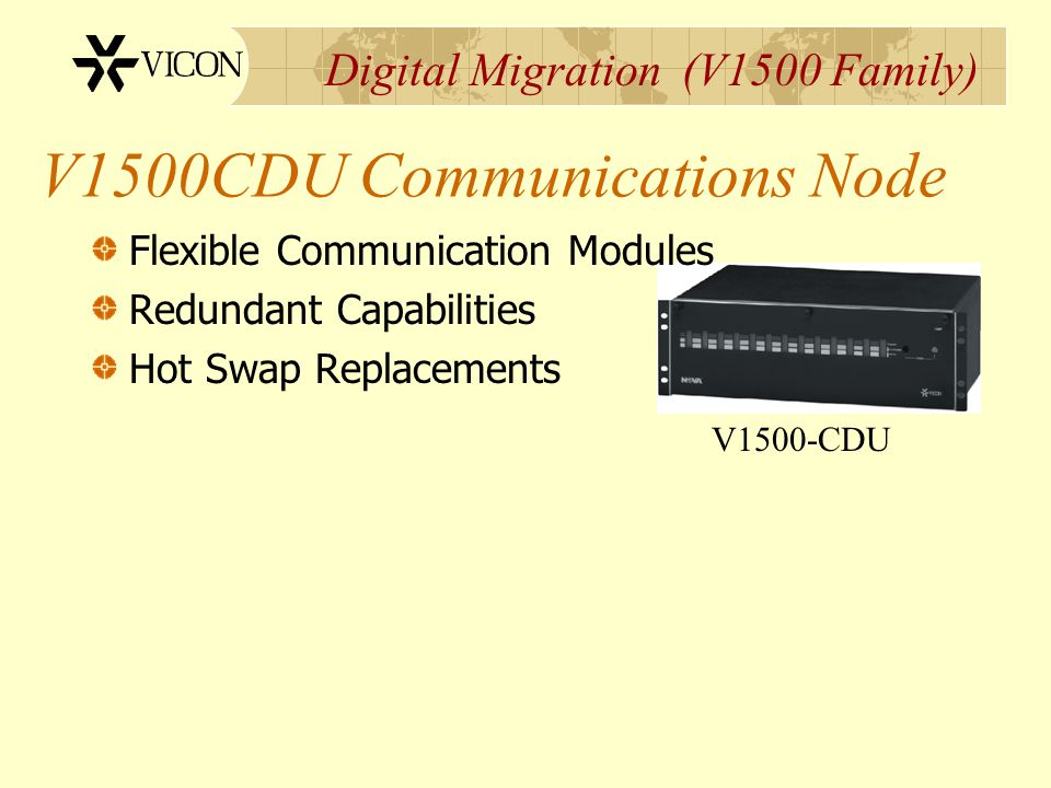 Digital Migration (V1500 Family) V1500CDU Communications Node Flexible Communication Modules Redundant Capabilities Hot Swap Replacements V1500-CDU