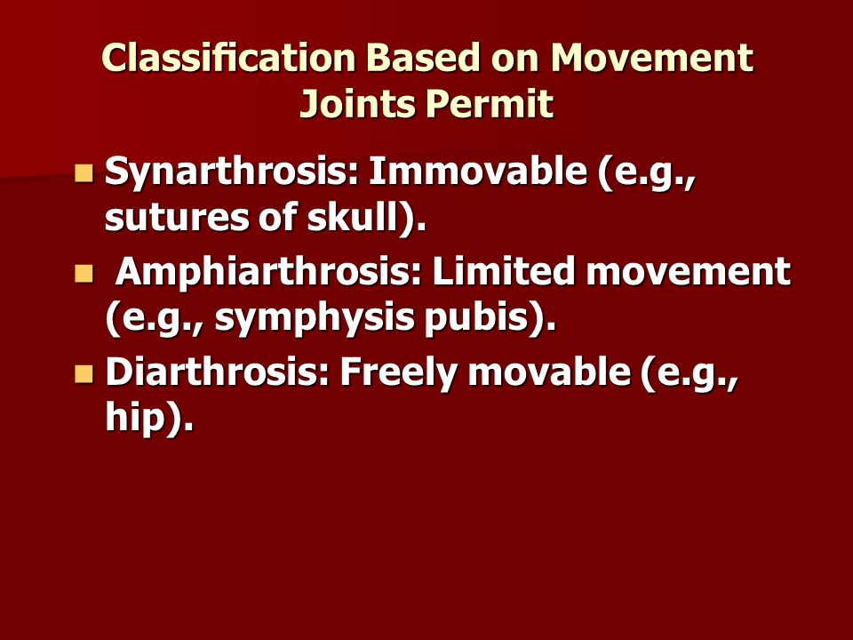 Classification Based on Movement Joints Permit Synarthrosis: Immovable (e.g., sutures of skull).