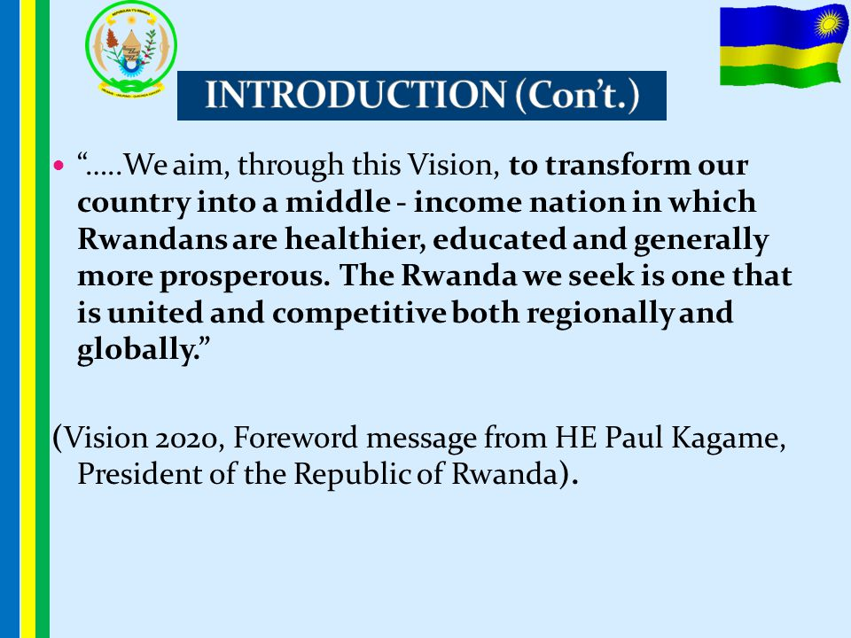 """""""…..We aim, through this Vision, to transform our country into a middle - income nation in which Rwandans are healthier, educated and generally more p"""