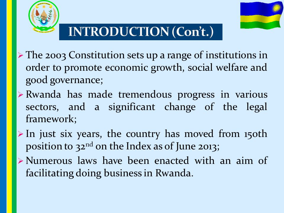  The 2003 Constitution sets up a range of institutions in order to promote economic growth, social welfare and good governance;  Rwanda has made tre