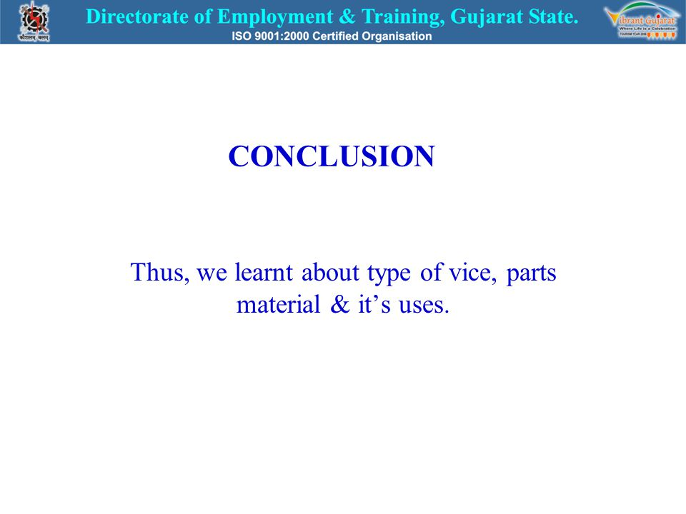 CONCLUSION Thus, we learnt about type of vice, parts material & it's uses.
