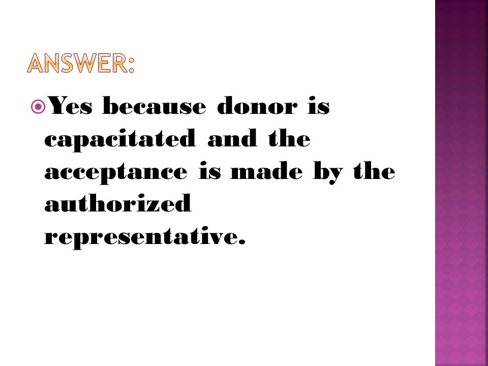  Yes because donor is capacitated and the acceptance is made by the authorized representative.