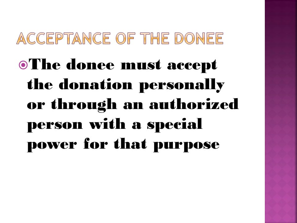  The donee must accept the donation personally or through an authorized person with a special power for that purpose
