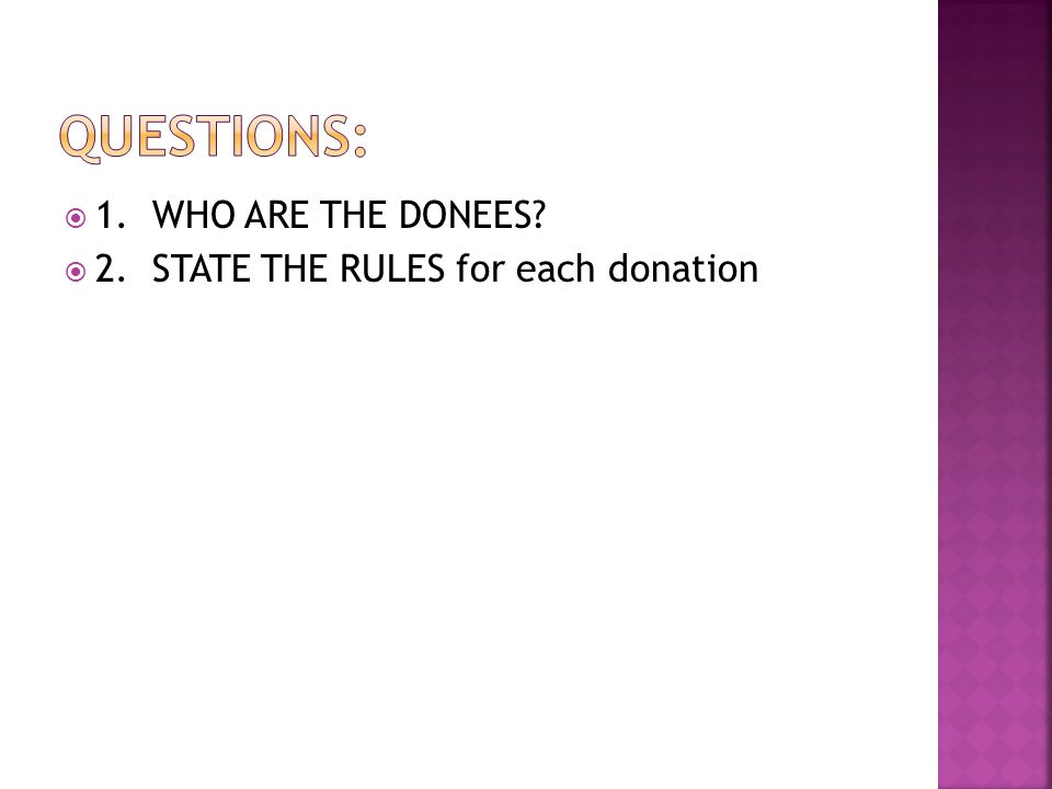  1. WHO ARE THE DONEES  2. STATE THE RULES for each donation