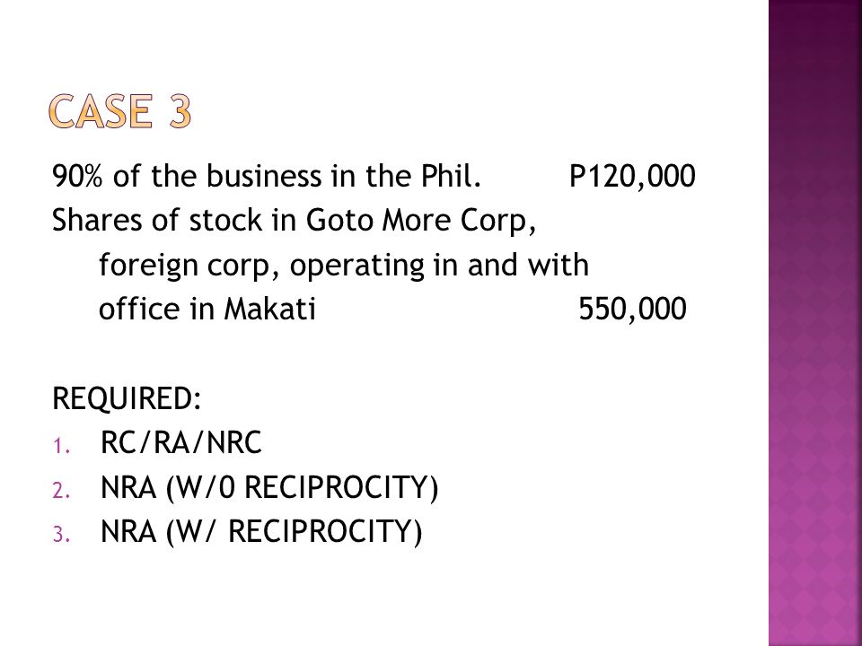 90% of the business in the Phil.P120,000 Shares of stock in Goto More Corp, foreign corp, operating in and with office in Makati 550,000 REQUIRED: 1.