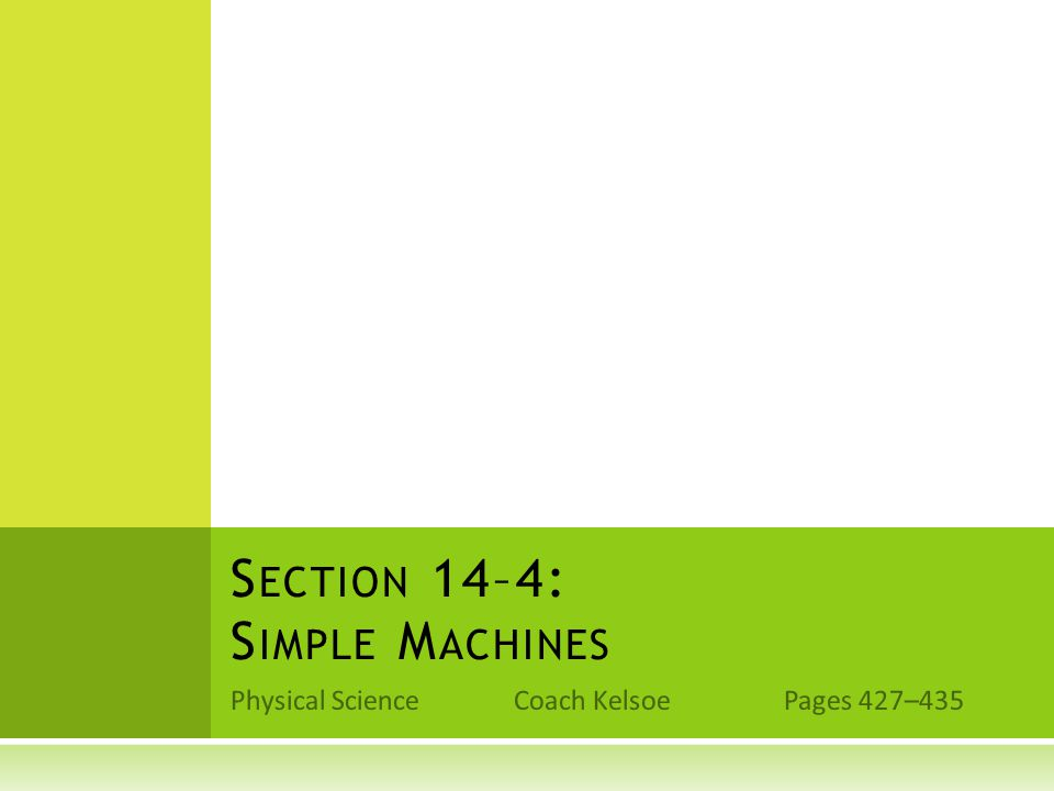 Physical Science Coach Kelsoe Pages 427–435 S ECTION 14–4: S IMPLE M ACHINES