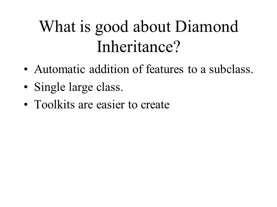 What is good about Diamond Inheritance.Automatic addition of features to a subclass.