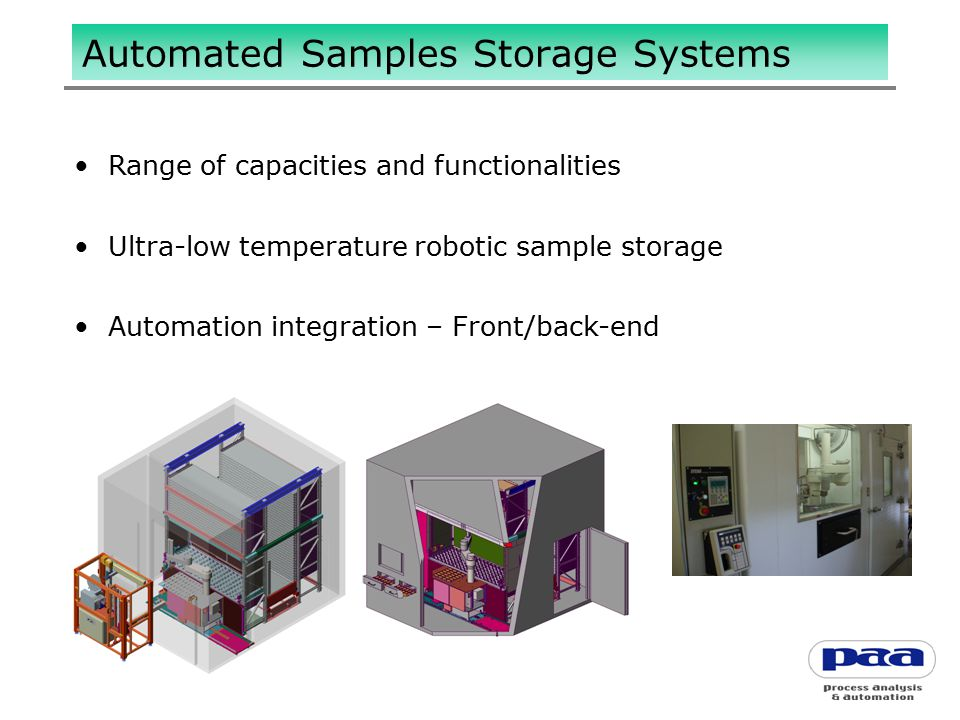 Automated Samples Storage Systems Range of capacities and functionalities Ultra-low temperature robotic sample storage Automation integration – Front/back-end