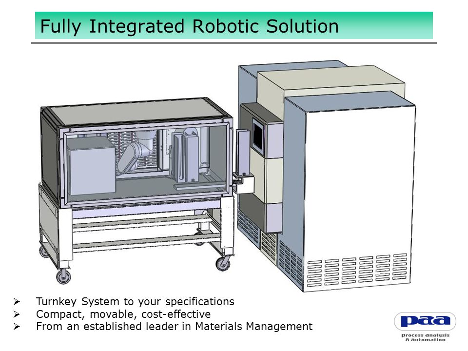  Turnkey System to your specifications  Compact, movable, cost-effective  From an established leader in Materials Management Fully Integrated Robotic Solution