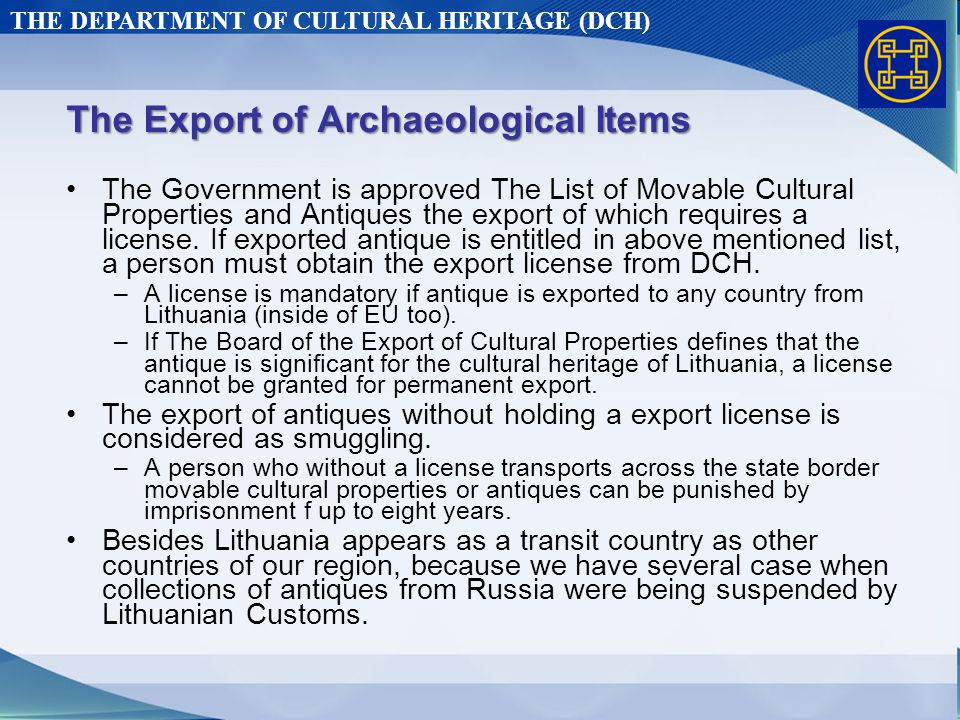 THE DEPARTMENT OF CULTURAL HERITAGE (DCH) The Export of Archaeological Items The Government is approved The List of Movable Cultural Properties and Antiques the export of which requires a license.