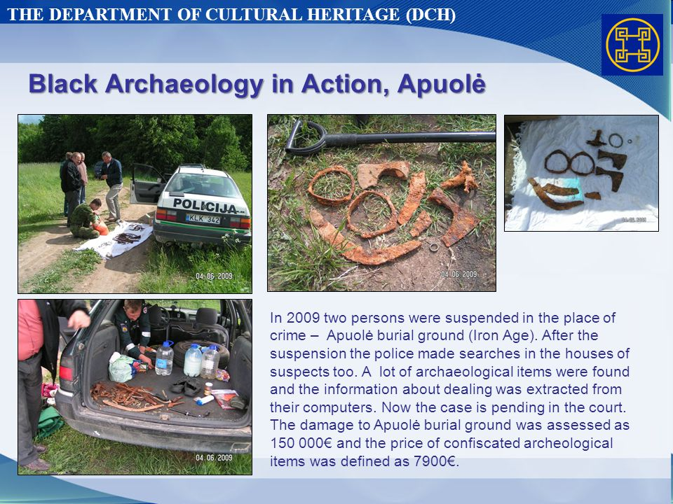 THE DEPARTMENT OF CULTURAL HERITAGE (DCH) Black Archaeology in Action, Apuolė In 2009 two persons were suspended in the place of crime – Apuolė burial ground (Iron Age).