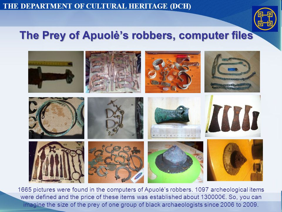 THE DEPARTMENT OF CULTURAL HERITAGE (DCH) The Prey of Apuolė's robbers, computer files 1665 pictures were found in the computers of Apuolė's robbers.