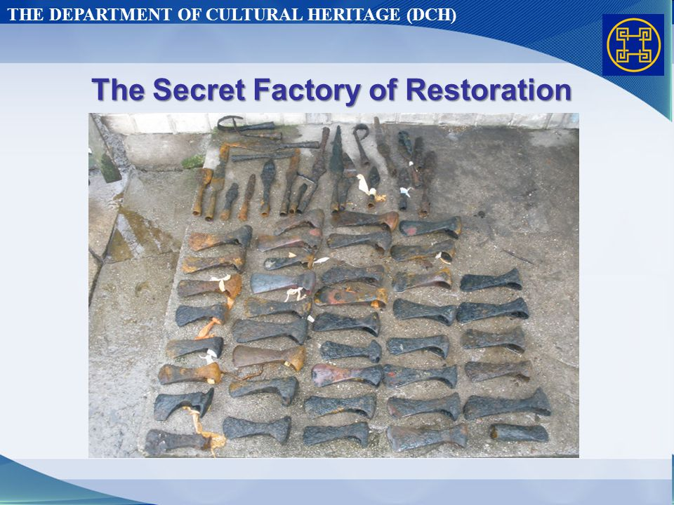 THE DEPARTMENT OF CULTURAL HERITAGE (DCH) The Secret Factory of Restoration