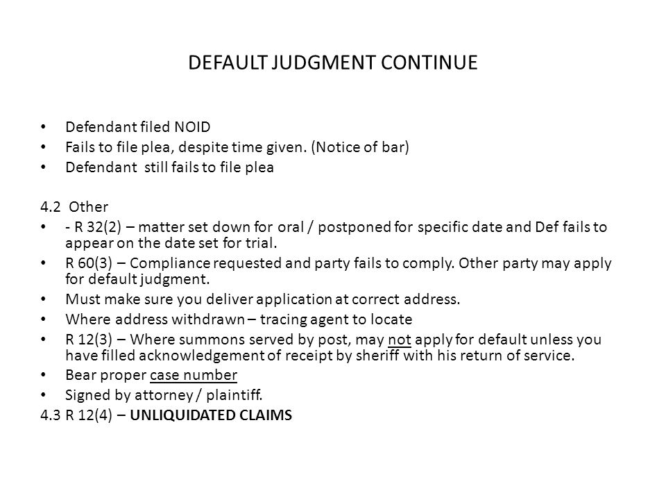 DEFAULT JUDGMENT CONTINUE Defendant filed NOID Fails to file plea, despite time given. (Notice of bar) Defendant still fails to file plea 4.2 Other -
