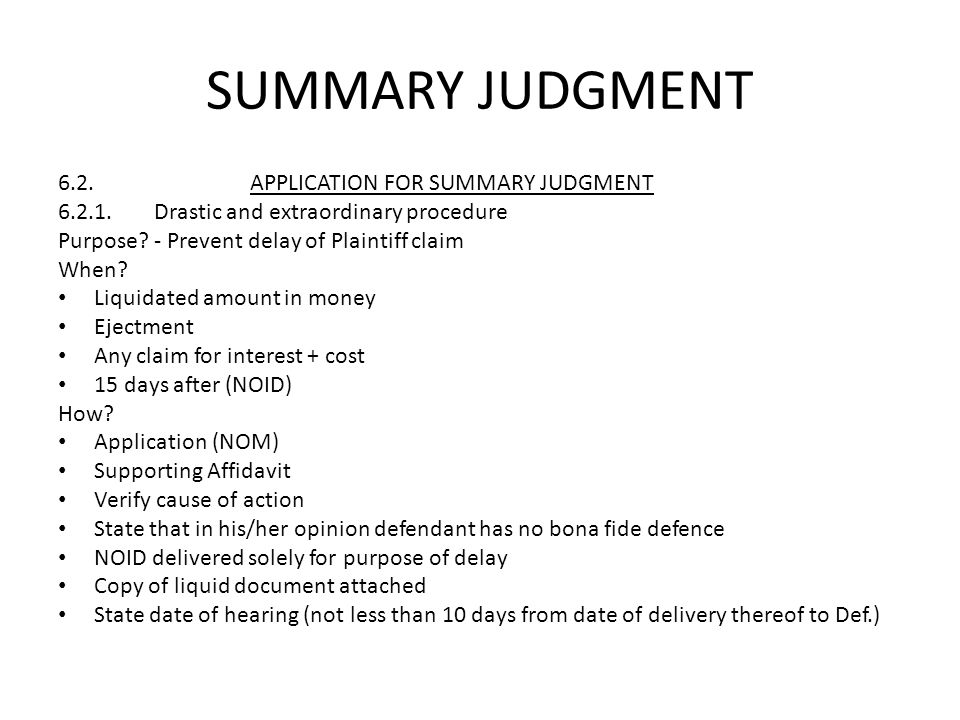 SUMMARY JUDGMENT 6.2.APPLICATION FOR SUMMARY JUDGMENT 6.2.1.Drastic and extraordinary procedure Purpose?- Prevent delay of Plaintiff claim When? Liqui