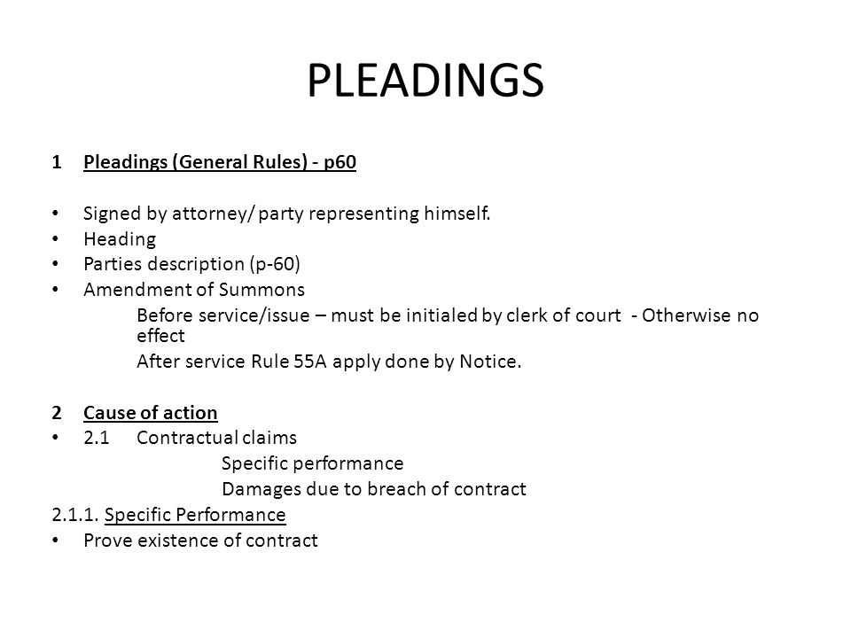 PLEADINGS 1Pleadings (General Rules) - p60 Signed by attorney/ party representing himself. Heading Parties description (p-60) Amendment of Summons Bef