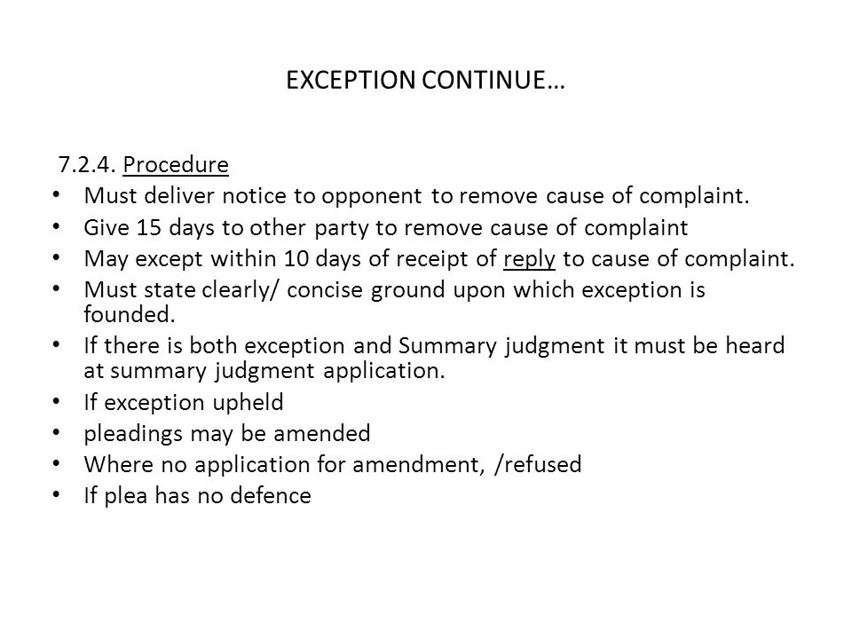 EXCEPTION CONTINUE… 7.2.4. Procedure Must deliver notice to opponent to remove cause of complaint. Give 15 days to other party to remove cause of comp