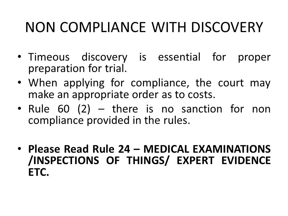 NON COMPLIANCE WITH DISCOVERY Timeous discovery is essential for proper preparation for trial. When applying for compliance, the court may make an app