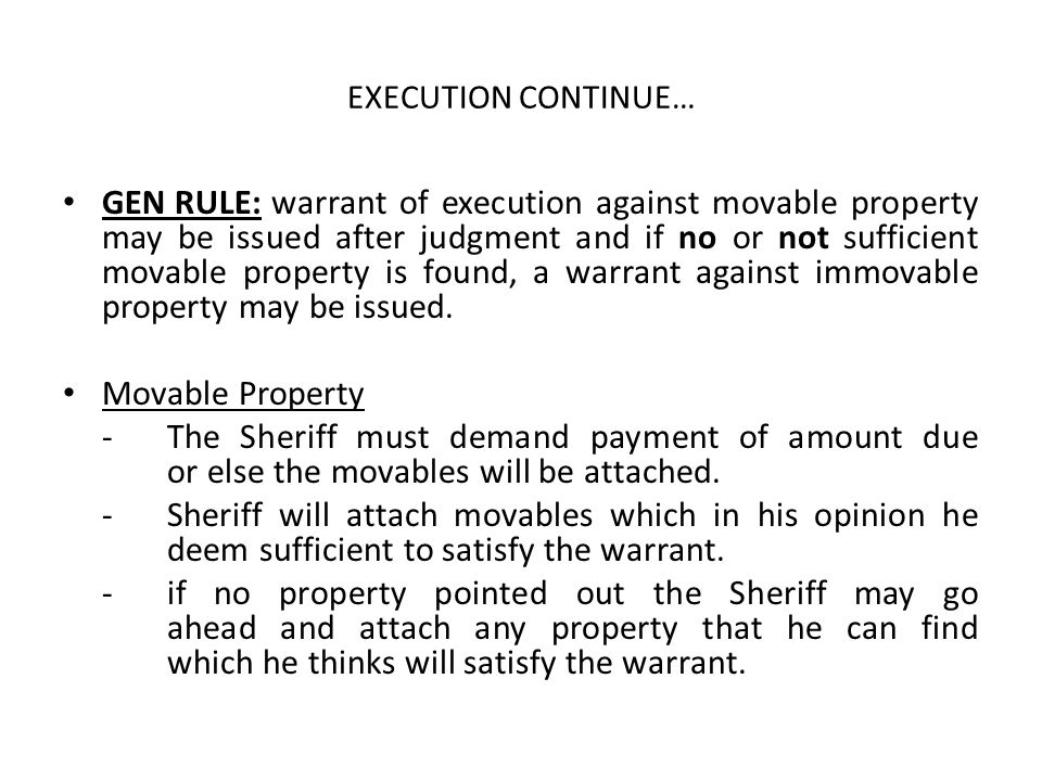 EXECUTION CONTINUE… GEN RULE:warrant of execution against movable property may be issued after judgment and if no or not sufficient movable property i