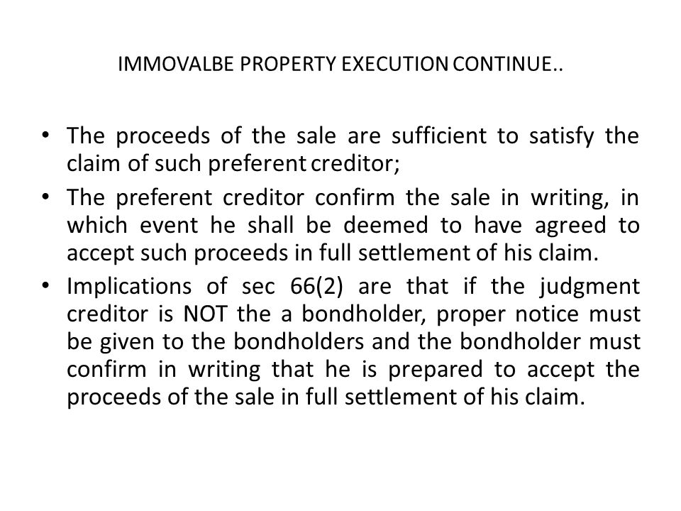 IMMOVALBE PROPERTY EXECUTION CONTINUE.. The proceeds of the sale are sufficient to satisfy the claim of such preferent creditor; The preferent credito