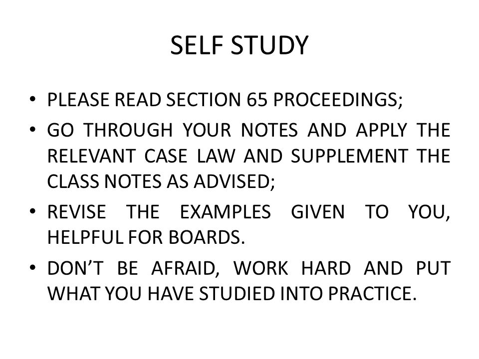 SELF STUDY PLEASE READ SECTION 65 PROCEEDINGS; GO THROUGH YOUR NOTES AND APPLY THE RELEVANT CASE LAW AND SUPPLEMENT THE CLASS NOTES AS ADVISED; REVISE