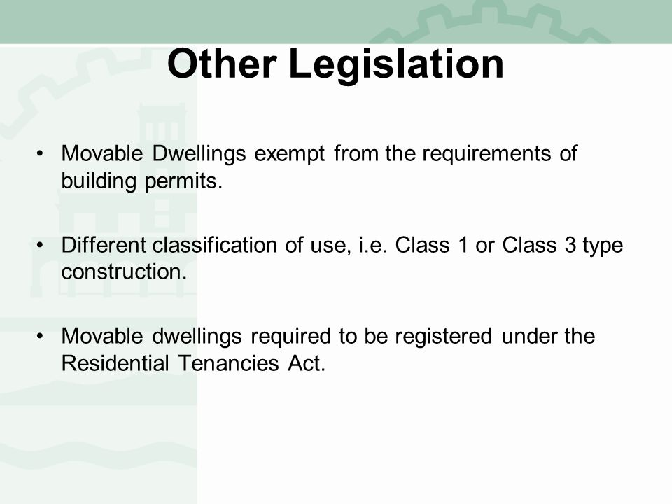 Other Legislation Movable Dwellings exempt from the requirements of building permits.