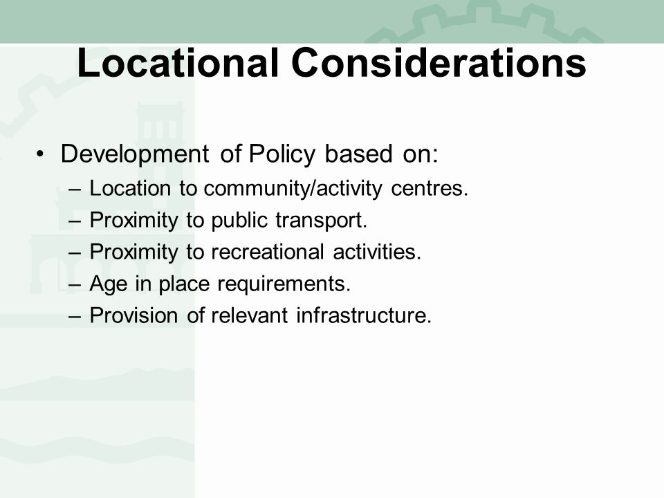 Locational Considerations Development of Policy based on: –Location to community/activity centres.