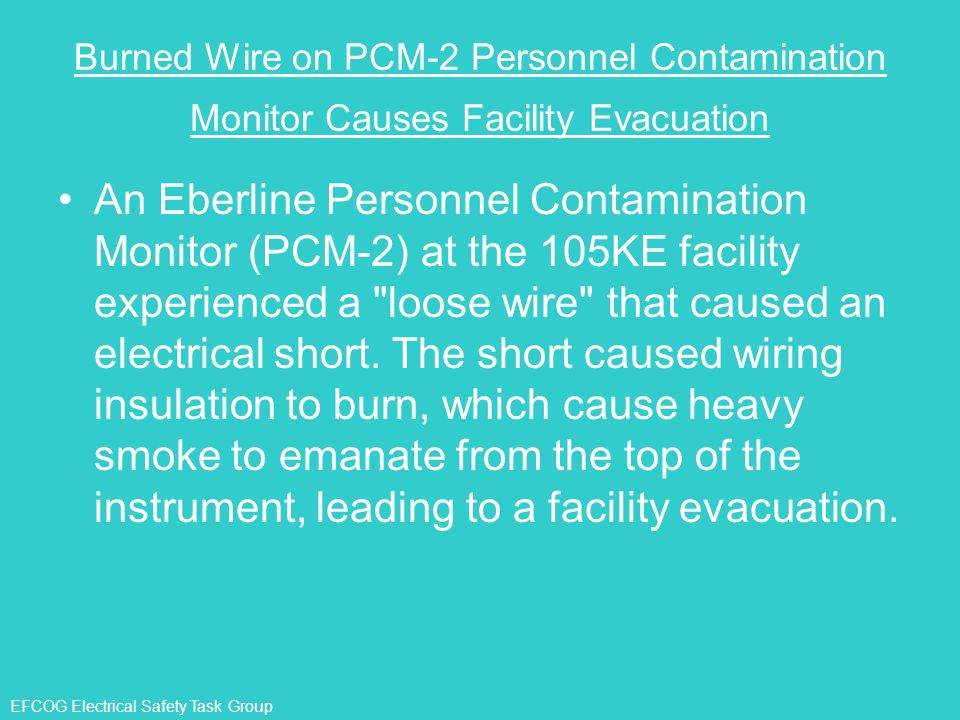 EFCOG Electrical Safety Task Group Burned Wire on PCM-2 Personnel Contamination Monitor Causes Facility Evacuation An Eberline Personnel Contamination