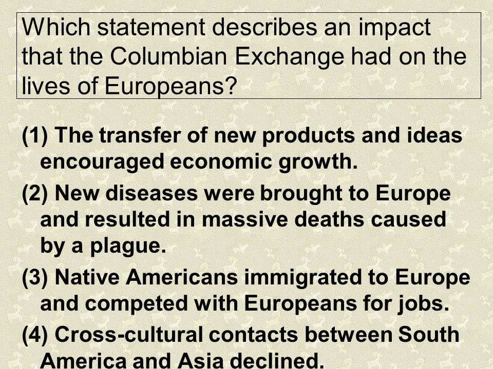Which statement describes an impact that the Columbian Exchange had on the lives of Europeans.
