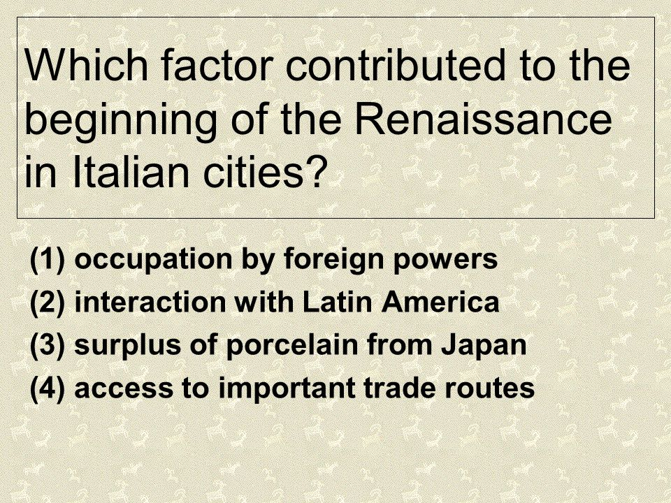 Which factor contributed to the beginning of the Renaissance in Italian cities? (1) occupation by foreign powers (2) interaction with Latin America (3