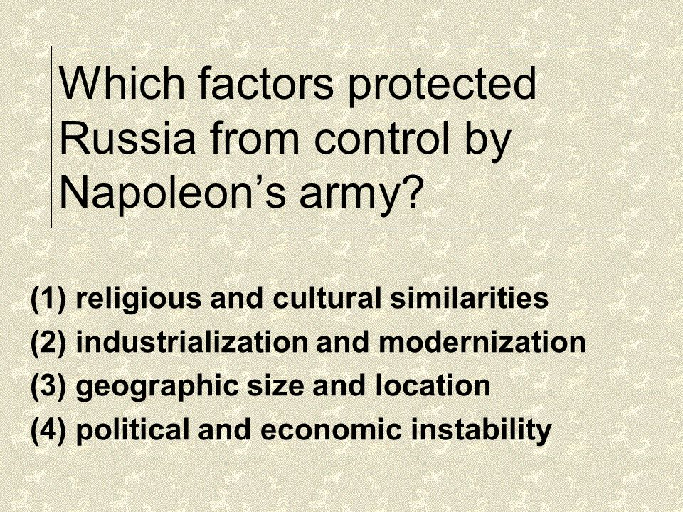 Which factors protected Russia from control by Napoleon's army? (1) religious and cultural similarities (2) industrialization and modernization (3) ge