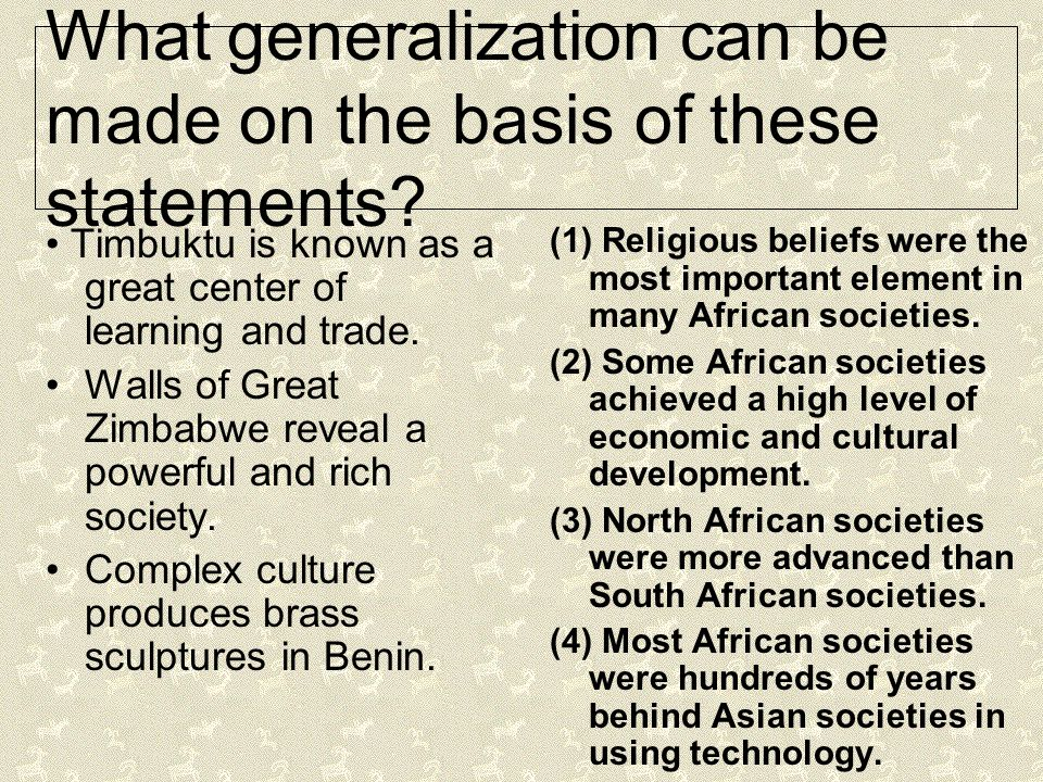 What generalization can be made on the basis of these statements? Timbuktu is known as a great center of learning and trade. Walls of Great Zimbabwe r