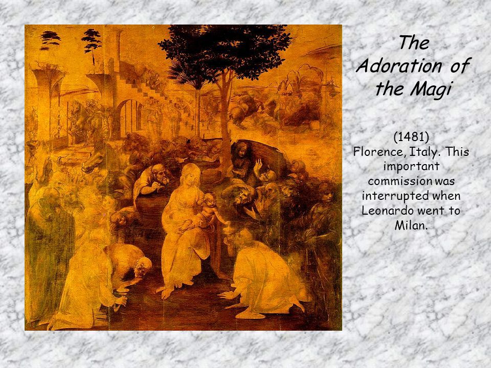 The Adoration of the Magi (1481) Florence, Italy. This important commission was interrupted when Leonardo went to Milan.