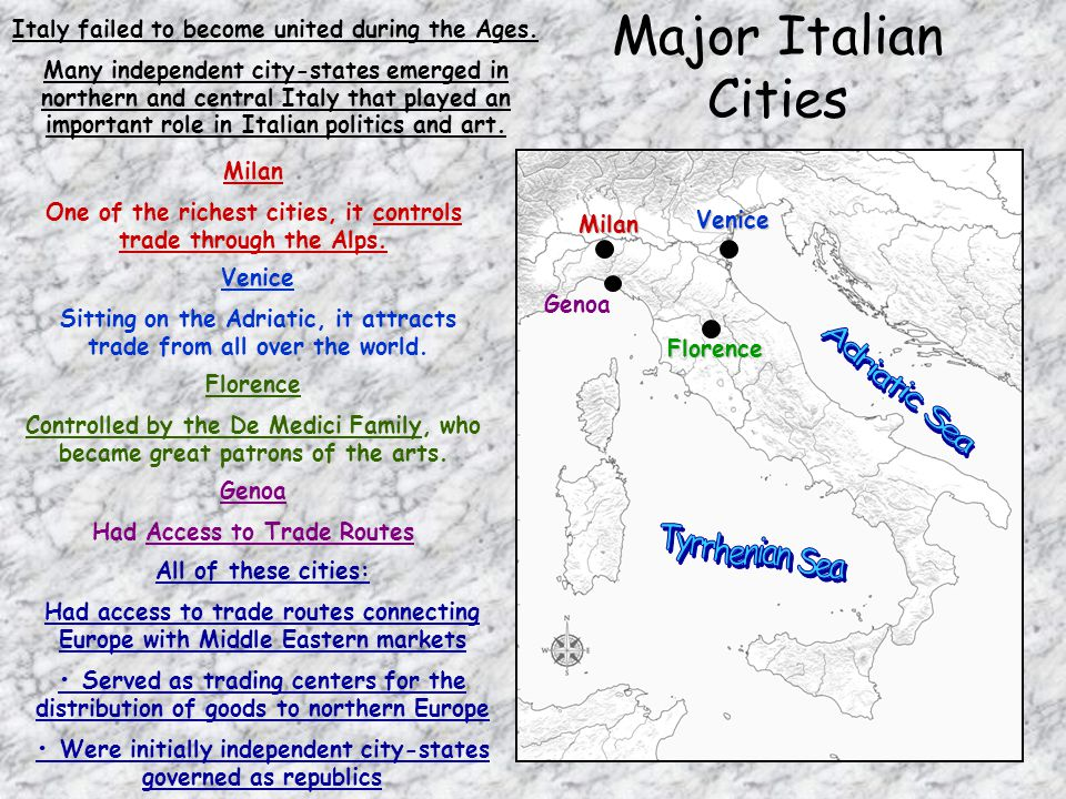 Major Italian Cities Italy failed to become united during the Ages. Many independent city-states emerged in northern and central Italy that played an
