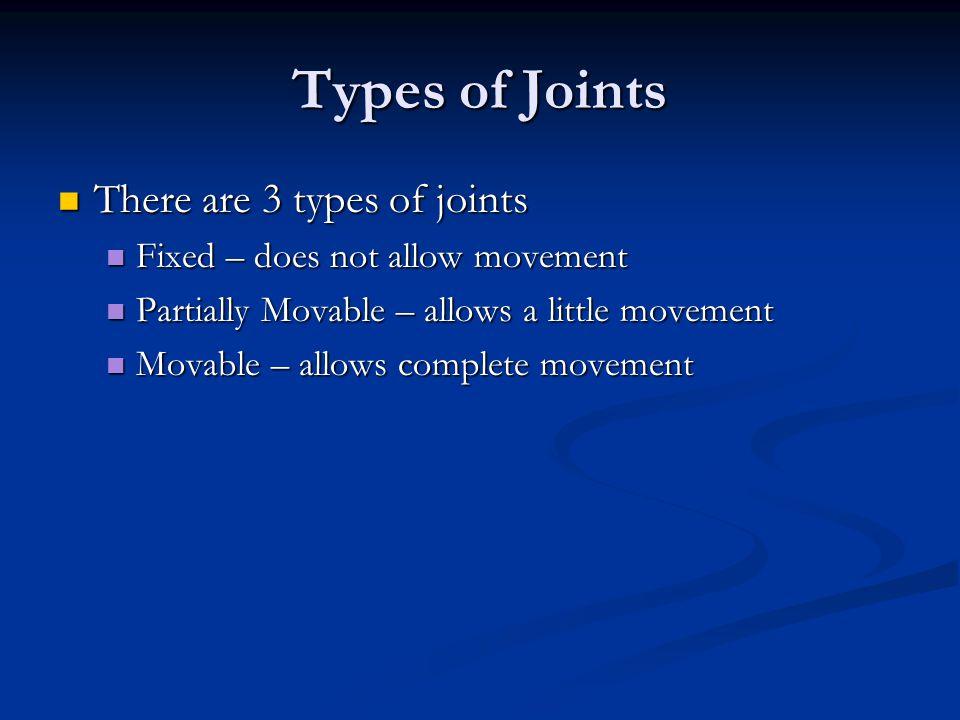 Types of Joints There are 3 types of joints There are 3 types of joints Fixed – does not allow movement Fixed – does not allow movement Partially Mova