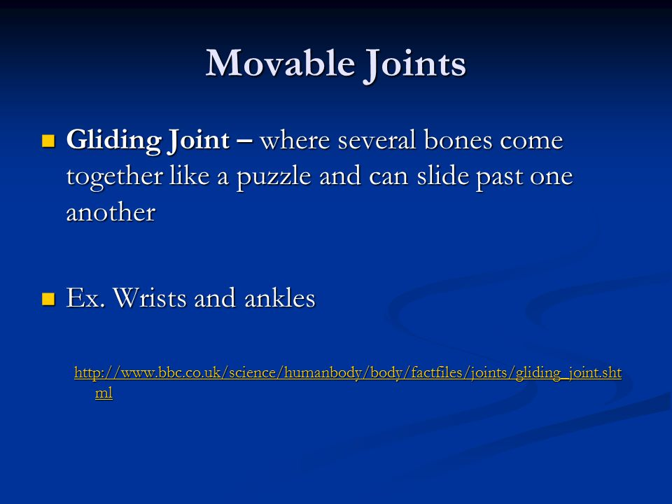 Movable Joints Gliding Joint – where several bones come together like a puzzle and can slide past one another Gliding Joint – where several bones come
