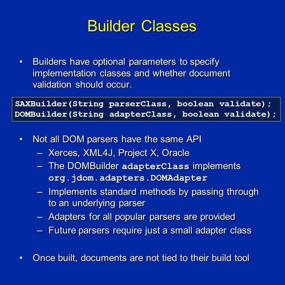 Builder Classes Builders have optional parameters to specify implementation classes and whether document validation should occur.Builders have optional parameters to specify implementation classes and whether document validation should occur.