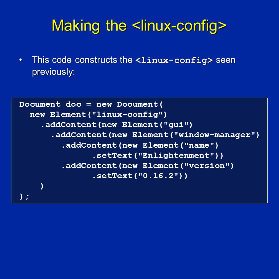 Making the Making the This code constructs the seen previously:This code constructs the seen previously: Document doc = new Document( new Element(