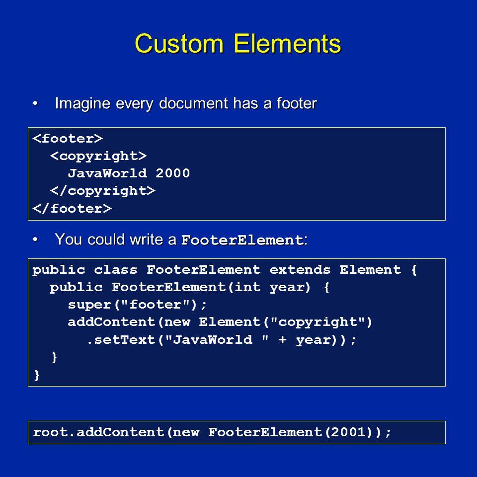 Custom Elements Imagine every document has a footerImagine every document has a footer You could write a FooterElement :You could write a FooterElemen