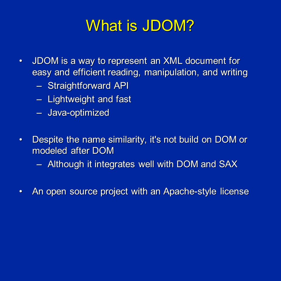 What is JDOM? JDOM is a way to represent an XML document for easy and efficient reading, manipulation, and writingJDOM is a way to represent an XML do