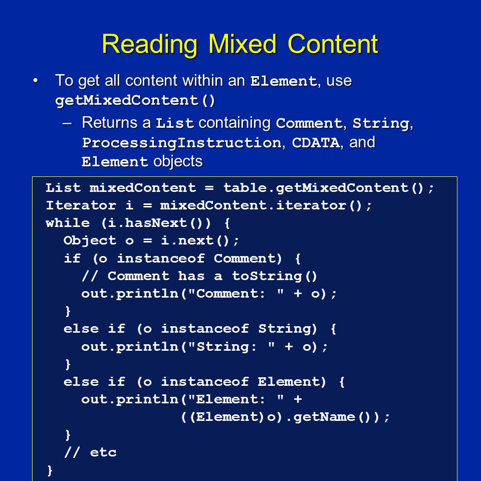 Reading Mixed Content To get all content within an Element, use getMixedContent()To get all content within an Element, use getMixedContent() –Returns
