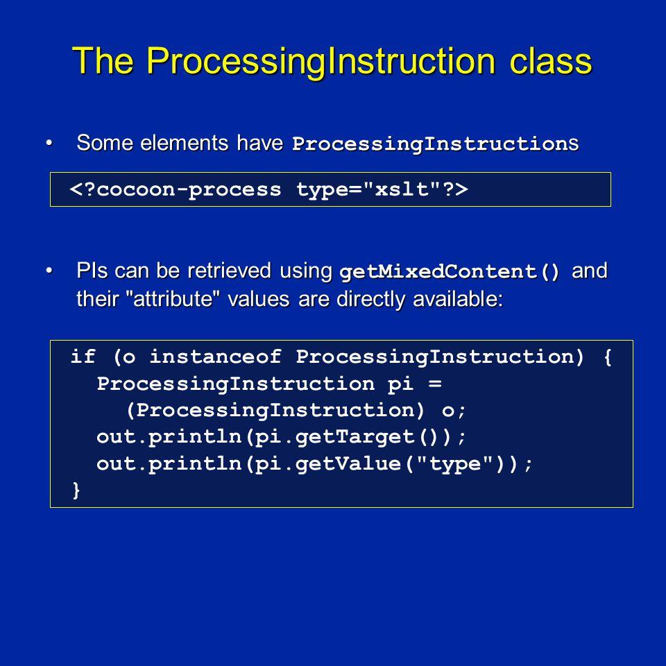 The ProcessingInstruction class Some elements have ProcessingInstruction sSome elements have ProcessingInstruction s PIs can be retrieved using getMix