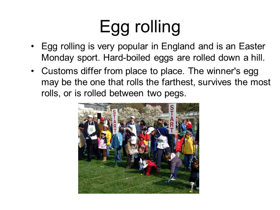 Egg rolling Egg rolling is very popular in England and is an Easter Monday sport.